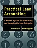Practical Lean Accounting: A Proven System for Measuring and Managing the Lean Enterprise (1563272431) by Brian H. Maskell