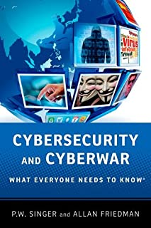 Book Cover: Cybersecurity and Cyberwar: What Everyone Needs to Know®