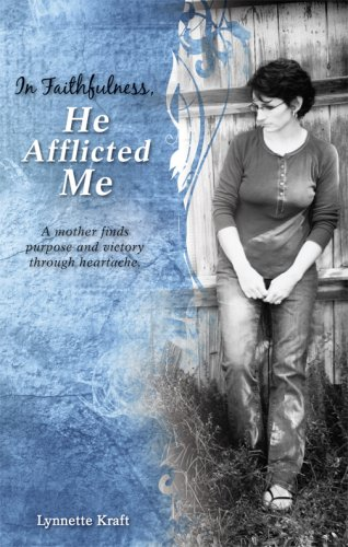 In Faithfulness, He Afflicted Me, Lynnette Kraft