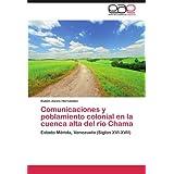 Comunicaciones y poblamiento colonial en la cuenca alta del río Chama: Estado Mérida, Venezuela (Siglos XVI-XVII...