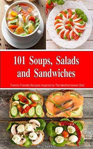 101 Soups, Salads and Sandwiches: Family-Friendly Recipes Inspired by The Mediterranean Diet (Free Gift): Everyday Cooking for Busy People on a Budget (Mediterranean Diet for Beginners) (Pasta Cooking compare prices)