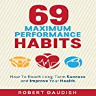 How to Reach Long-Term Success and Improve Your Health: 69 Maximum Performance Habits, Volume 1 Hörbuch von Robert Daudish Gesprochen von: Jim Vann