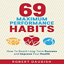How to Reach Long-Term Success and Improve Your Health: 69 Maximum Performance Habits, Volume 1 Audiobook by Robert Daudish Narrated by Jim Vann