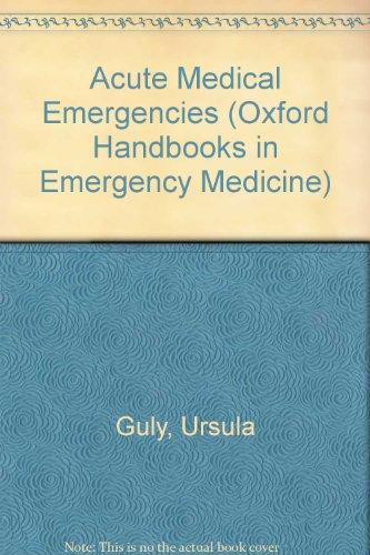 Acute Medical Emergencies (Oxford Handbooks in Emergency Medicine)