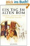 Ein Tag im Alten Rom: Allt�gliche, ge...