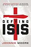 img - for Defying ISIS: Preserving Christianity in the Place of Its Birth and in Your Own Backyard book / textbook / text book
