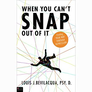 When You Can't Snap Out of It: Finding Your Way Through Depression | [Louis J. Bevilacqua]