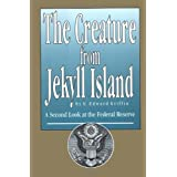 The Creature from Jekyll Island: A Second Look at the Federal Reserveby G. Edward Griffin