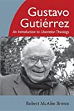 Gustavo Gutierrez: An Introduction to Liberation Theology (1620329026) by Brown, Robert McAfee