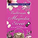 The Ballroom on Magnolia Street (       UNABRIDGED) by Sharon Owens Narrated by Caroline Winterson