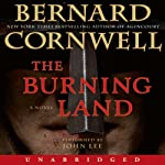 The Burning Land: The Saxon Chronicles, Book 5 (       UNABRIDGED) by Bernard Cornwell Narrated by John Lee