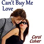 Can't Buy Me Love (       UNABRIDGED) by Carol Culver Narrated by Emma Meltzer