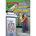 The Astro Outlaw: Ballpark Mysteries, Book 4 (       UNABRIDGED) by David A. Kelly Narrated by Marc Cashman