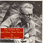 The Golden Key and Other Short Stories | James H. Street