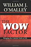 img - for The Wow Factor: Bringing the Catholic Faith to Life book / textbook / text book