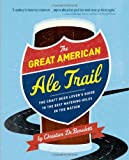 The Great American Ale Trail: The Craft Beer Lovers Guide to the Best Watering Holes in the Nation