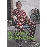 Planet Shanghai: Architecture Family Food Fashion and Culture of China's Great Metropolis