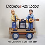 Eric Brace & Peter Cooper You Don't Have To Like Them Both