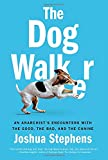 The Dog Walker: An Anarchist's Encounters with the Good, the Bad, and the Canine