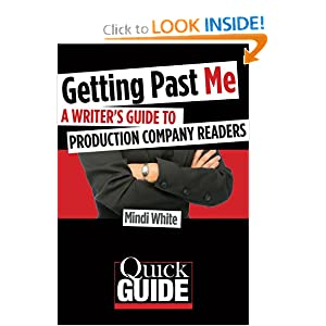 Getting Past Me: A Writer's Guide to Production Company Readers (Quick Guide Series) Mindi White