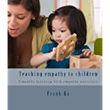 Empathy and Parenting: teaching empathy with children - Empathy training with empathy exercises ~ Frank Ra