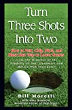 img - for Turn Three Shots Into Two: How to Putt, Chip, Pitch, and Blast Your Way to Lower Scores book / textbook / text book
