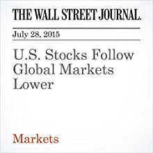 U.S. Stocks Follow Global Markets Lower (       UNABRIDGED) by Dan Strumpf, Tommy Stubbington Narrated by Ken Borgers