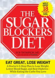The Sugar Blockers Diet: A Doctor's 3-Step Plan to Lose Weight, Lower Blood Sugar, and Beat Diabetes--While Eating the Carbs You Love