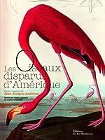 Les oiseaux disparus d'Amérique : Dans l'oeuvre de Jean-Jacques Audubon