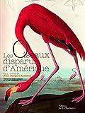 echange, troc Henri Gourdin, Alain Joveniaux - Les oiseaux disparus d'Amérique : Dans l'oeuvre de Jean-Jacques Audubon