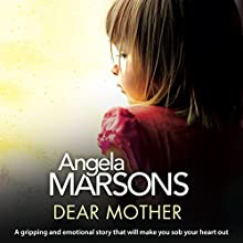 Dear Mother: A Gripping and Emotional Story That Will Make You Sob Your Heart Out Audiobook by Angela Marsons Narrated by Alison Campbell