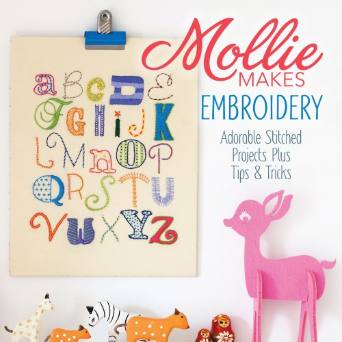 Cheapest Prices! Mollie Makes Embroidery: Adorable Stitched Projects Plus Tips & Tricks