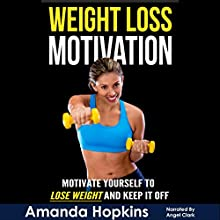 Weight Loss Motivation: Motivate Yourself to Lose Weight and Keep It Off: Lose Weight and Stay Fit, Book 1 (       UNABRIDGED) by Amanda Hopkins Narrated by Angel Clark