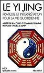Le Yi Jing : Pratique et interpr�tati...