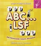 ABC...LSF : Dictionnaire visuel bilingue