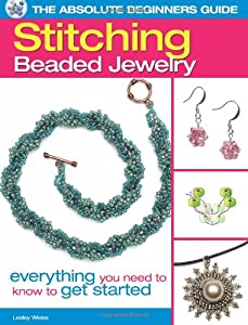 The Absolute Beginners Guide: Stitching Beaded Jewelry: Everything You Need to Know to Get Started by Kalmbach Books