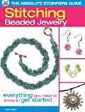 The Absolute Beginners Guide: Stitching Beaded Jewelry: Everything You Need to Know to Get Started