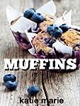 Muffins: Muffin Recipes You Can Make...