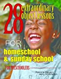 28 Extraordinary Object Lessons for Home School and Sunday School