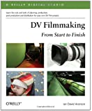 DV Filmmaking: From Start to Finish (O'Reilly Digital Studio)