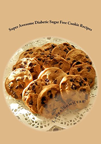 Super Awesome Sugar Free Diabetic Cookie Recipes: Low Sugar Versions of Your Favorite Cookies (Diabetic Recipes Book 2) by Laura Sommers