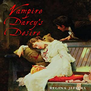 Vampire Darcy's Desire: A Pride and Prejudice Adaptation | [Regina Jeffers]