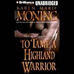 To Tame a Highland Warrior: Highlander, Book 2 (       UNABRIDGED) by Karen Marie Moning Narrated by Phil Gigante