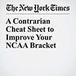 A Contrarian Cheat Sheet to Improve Your NCAA Bracket | Josh Katz,Kevin Quealy