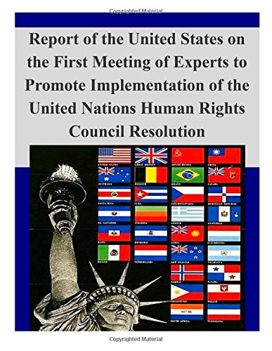 Report Of The United States On The First Meeting Of Experts To Promote Implementation Of The United Nations Human Rights Council Resolution