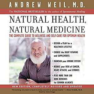 Natural Health, Natural Medicine: The Complete Guide to Wellness and Self-Care for Optimum Health | [Andrew Weil, M.D.]