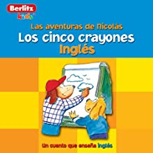 Los Cinco Crayones: Berlitz Kids Ingles, Las Aventuras de Nicholas Audiobook by  Berlitz Narrated by  Berlitz