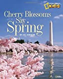 img - for Cherry Blossoms Say Spring (National Geographic Kids) book / textbook / text book