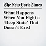 What Happens When You Fight a 'Deep State' That Doesn't Exist | Max Fisher