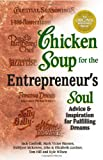 Chicken Soup for the Entrepreneur's Soul: Advice and Inspiration on Fulfilling Dreams (Chicken Soup for the Soul) (0757302610) by Jack Canfield